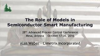 Alan Weber's Presentation: The Role of Models in Semiconductor Smart Manufacturing